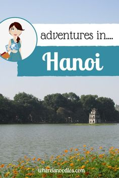Hanoi is a wonderfully chaotic city brimming with history and character. It's also a great place to sample some of Vietnam's famous street food