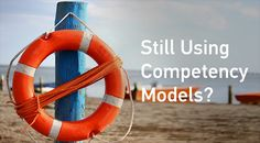 Still Using Leadership Competency Models? It's Time to Grab a Life Jacket