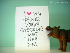 i love you because you are awesome.