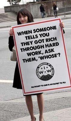 Cuando alguien te diga que se hizo rico a costa del trabajo duro, pregúntale a costa del trabajo de quién?