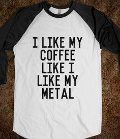 i like my coffee like i like my metal