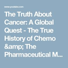 The Truth About Cancer: A Global Quest - The True History of Chemo & The Pharmaceutical Monopoly - YouTube