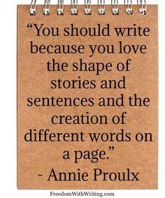 """""""love the shape of stories and sentences and the creation of different words on a page"""" - annie prouix Writing Advice, Writing Help, Writing A Book, Writing Prompts, Writing Ideas, Writer Quotes, Book Quotes, Literature Quotes, Writing Motivation"""