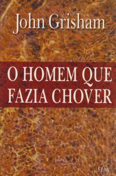 O HOMEM QUE FAZIA CHOVER ~ John Grisham | Livros & Blog