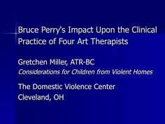 Bruce Perry's Impact: Considerations for Art Therapy & Children from Violent Homes