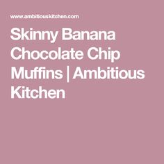 Skinny Banana Chocolate Chip Muffins | Ambitious Kitchen