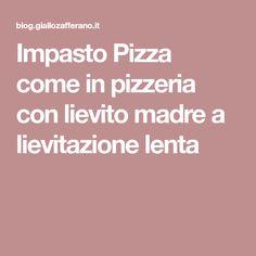 Impasto Pizza come in pizzeria con lievito madre a lievitazione lenta
