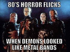 80's Horror flicks...when demons looked like #metal bands!