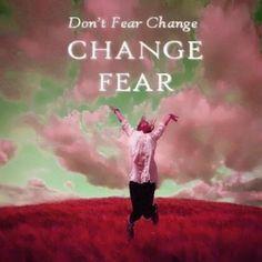 Change Fear!