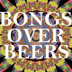 Bongs over beers