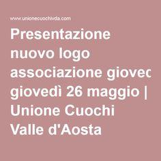 Presentazione nuovo logo associazione giovedì 26 maggio | Unione Cuochi Valle d'Aosta