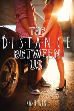 THE DISTANCE BETWEEN US, KASIE WEST  http://bookadictas.blogspot.com/2014/12/the-distance-between-us-kasie-west.html