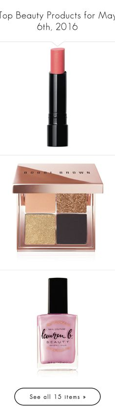 """""""Top Beauty Products for May 6th, 2016"""" by polyvore ❤ liked on Polyvore featuring beauty products, makeup, lip makeup, lipstick, lip gloss makeup, glossy lipstick, bobbi brown cosmetics, gold eye palette, shadow brush and palette makeup"""