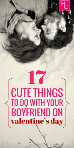 The 17 Cutest Things to Do With Your Boyfriend on Valentine's Day   http://www.hercampus.com/love/relationships/17-cutest-things-do-your-boyfriend-valentines-day