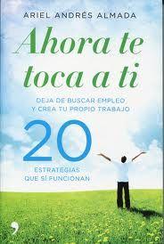 Reseña de «Ahora te toca a ti: deja de buscar empleo y crea tu propio trabajo» ~ Libros de Management
