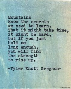 Tyler Knott #Gregson - #mountains know the #secret... #strenght #quote
