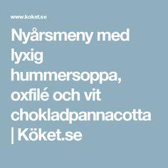 Nyårsmeny med lyxig hummersoppa, oxfilé och vit chokladpannacotta | Köket.se