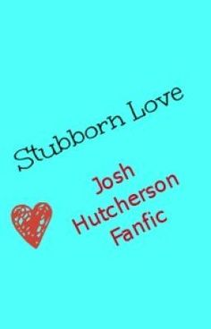Stubborn Love - xHutcherBridex