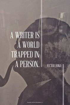 A writer is a world trapped in a person. - Victor Hugo Writer quotes, quotes for writers, writing inspiration. Writer Quotes, Book Quotes, Life Quotes, Quotes About Writers, World Quotes, Quotes From Novels, Quotes Quotes, Writing Advice, Writing Prompts