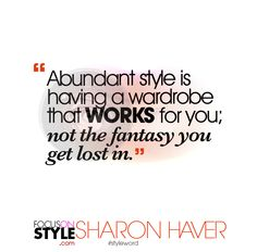 """Abundant style is having a wardrobe that WORKS for you; not the fantasy you get lost in.""  For more daily stylist tips + style inspiration, visit: https://focusonstyle.com/styleword/ #fashionquote #styleword"