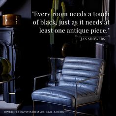"""""""Every room needs a touch of black, just as it needs at least one antique…"""