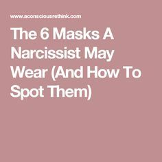 The 6 Masks A Narcissist May Wear (And How To Spot Them)