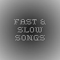 fast & slow songs