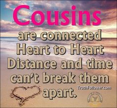 Cousins are connected Heart to Heart Distance and time can't break them apart