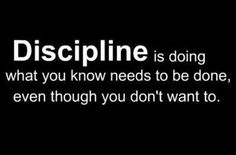 Ever had those day where you just don't want to work out? Ever had those days where are too tired to do anything? Don't let those days get the best of you. Discipline is doing what you know needs to be done even though you don't want to. It is doing the HARD things when you would rather not do anything at all.