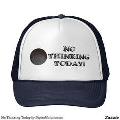 No Thinking Today Trucker Hat
