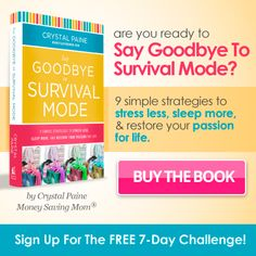 Say Goodbye to Survival Mode, by Crystal Paine ~I just signed up for the 7 Day Challenge and I can't wait for my book to come! I found MoneySavingMom blog in 2009 and Crystal's been inspiring me ever since. 2014 is now my year to Say Goodbye to Survival Mode! Hooray!