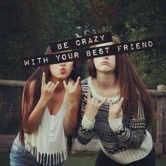 Be Crazy With Your Best Friend!