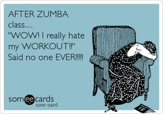 AFTER ZUMBA class..... 'WOW! I really hate my WORKOUT!!' Said no one EVER!!!!!