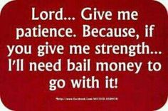Patience or bail money