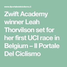 Zwift Academy winner Leah Thorvilson set for her first UCI race in Belgium – Il Portale Del Ciclismo
