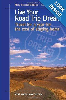 Amazon.com: Live Your Road Trip Dream: Travel for a Year for the Cost of Staying Home (9780975292839): Phil White, Carol White: Books