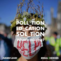 What's missing? ¿Qué falta?  #REALHEROES  YOU ARE THE POLLUTION ♾ YOU ARE THE SOLUTION  #SHAMANGOOD #HOPEFORTOMORROW  #FridaysForFuture #ClimateStrike #GretaThumberg