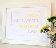 Your First Breath Took Ours Away 8 x 10 print- Yellow and Grey Nursery Art- Georgia Pottery Barn collection- Nursery quote- customized. $9.00, via Etsy.