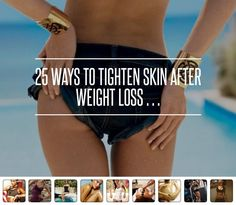 25 Ways to Tighten Skin after Weight Loss- Lose slowly, skin firming creams, limit exposure, mineral/salt scrubs, collagen cream, massage, spa wrap, weight training, hydrate, yoga, raw foods, calisthenics, lean protein, avoid junk food, fruits and veggies, avoid sulfates/harsh soaps, don't tan, rinse away chlorine, castor oil, essential oils, tightening mask & astringent, almond oil, soy protein, cleanser
