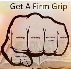 All of these activities are equally important in maintaining our spiritual health! Get a firm grip and don't ever let go!
