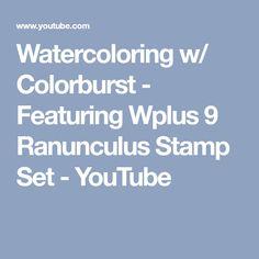 Watercoloring w/ Colorburst - Featuring Wplus 9 Ranunculus Stamp Set - YouTube