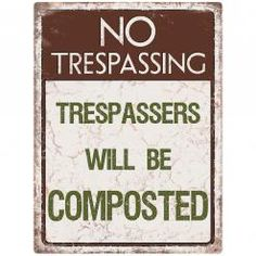 NO TRESPASSING - COMPOSTED  Metal Wall Sign by Red Hot Lemon