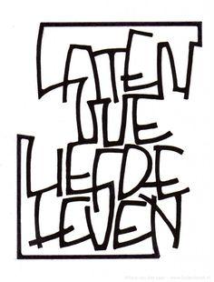 """""""Laten we liefde leven"""" - Let's love life!"""