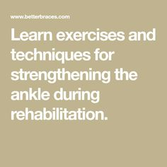 Learn exercises and techniques for strengthening the ankle during rehabilitation.