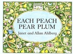 Each Peach Pear Plum by Janet and Allan Ahlberg - an adorable book for babies.