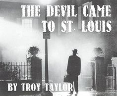 In 1949, the Devil came to St. Louis....  Or at least, if you believe the stories that have been told for the last fifty-odd years, a reasonable facsimile of him did.  This is the story that has been told for three generations and it is the story that has inspired books, films and documentaries. It is, without question, the greatest unsolved mystery of St. Louis. And, let's face it, a story that has become a co