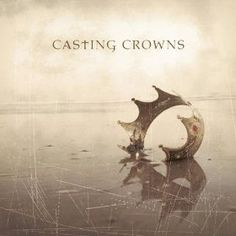 Casting Crowns. One of the bands that started me on listening to Christian music.