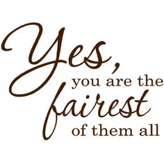 Yes You Are the Fairest of Them All Wall Decal 15 Long X 16 Tall (885 PHP) ❤ liked on Polyvore featuring home, home improvement, text, words, quotes, backgrounds, print, filler, phrase and home décor