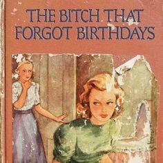 The Bitch That Forgot Birthdays... Happy birthday. Love, The Bitch xx