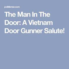 The Man In The Door: A Vietnam Door Gunner Salute!